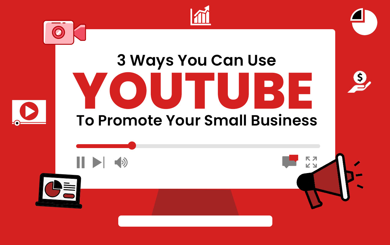 3 Ways You Can Use YouTube to Promote Your Small Business